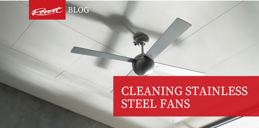 Cleaning Stainless Steel Fans - Cleaning Stainless Steel Fans