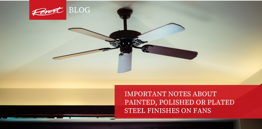 Important Notes about Painted, Polished or Plated Steel Finishes on Fans -