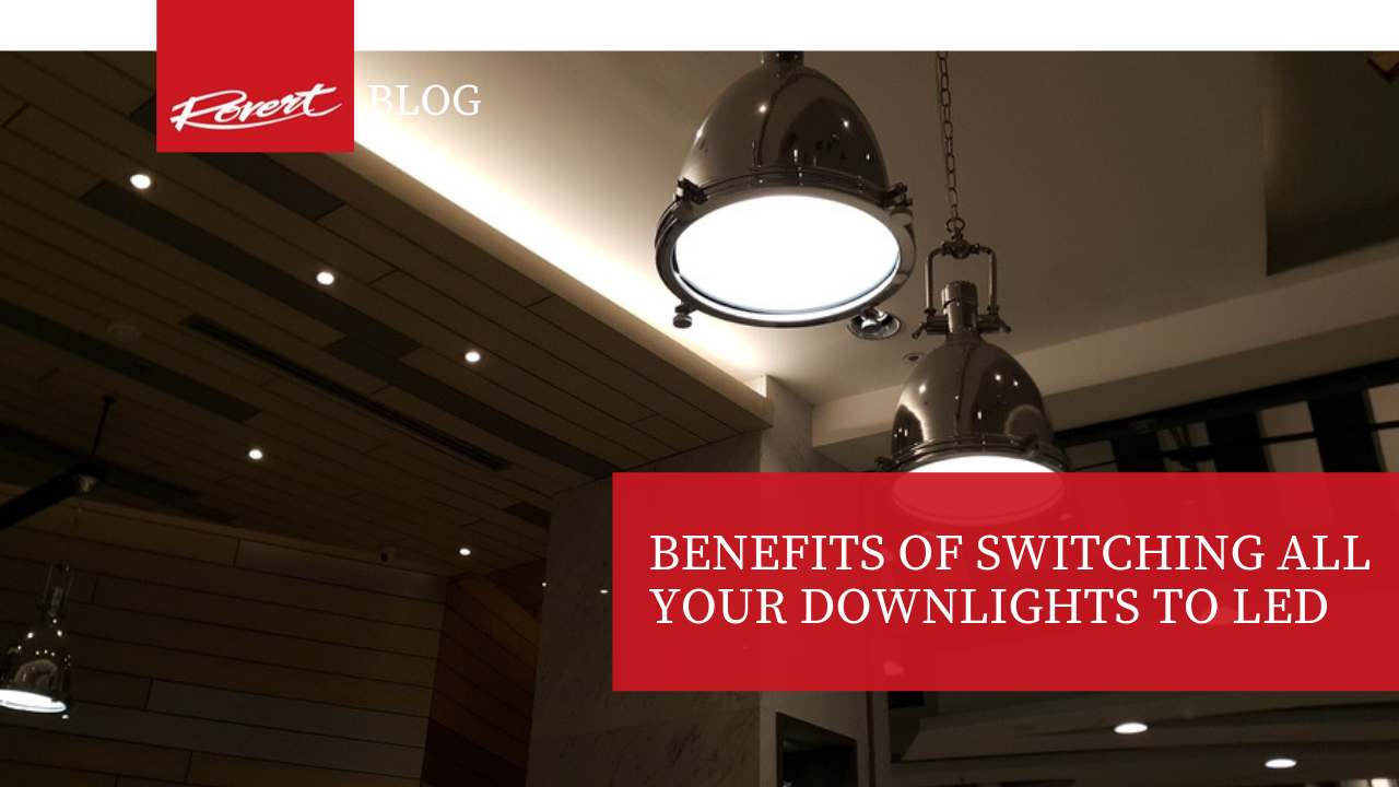 Benefits of Switching all your Downlights to LED