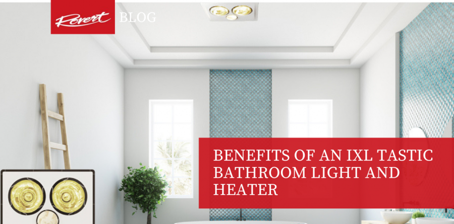 Benefits of an IXL Tastic Bathroom Light and Heater -
