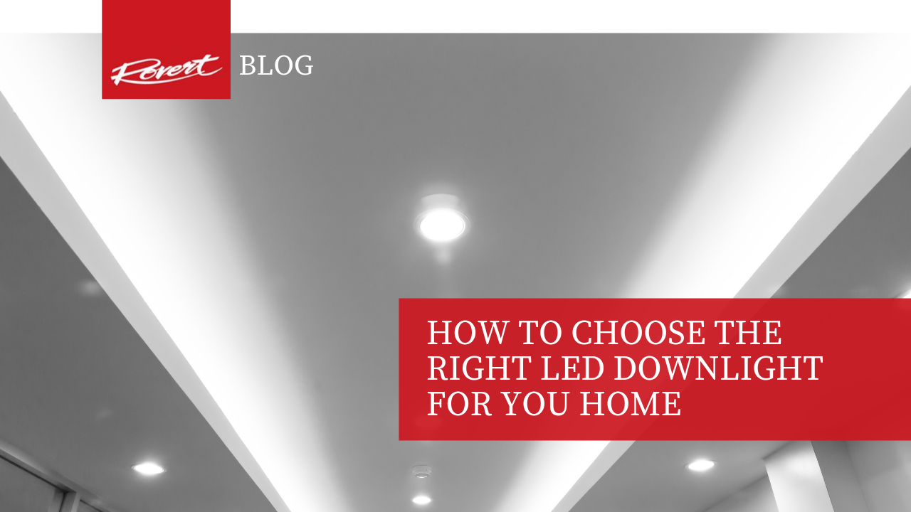 How to Choose the right LED downlight for you home