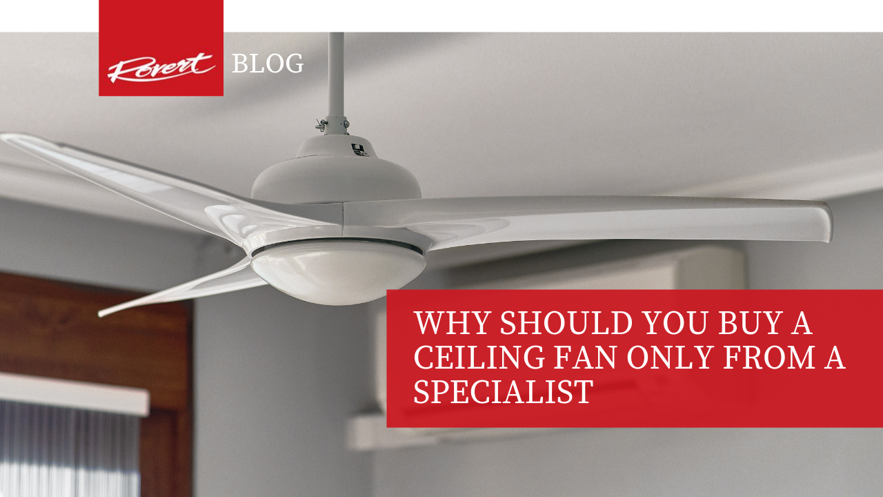 Why Should You Buy A Ceiling Fan Only From A Specialist