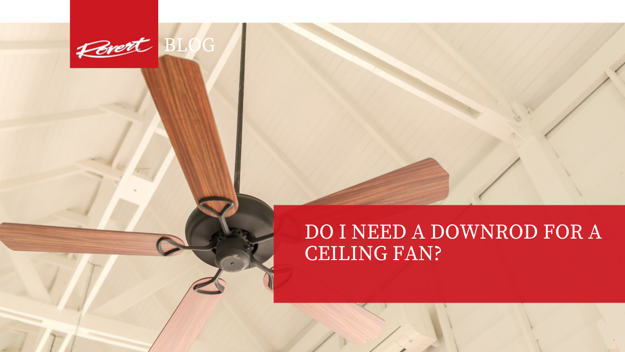 Do I Need a Downrod for a Ceiling Fan