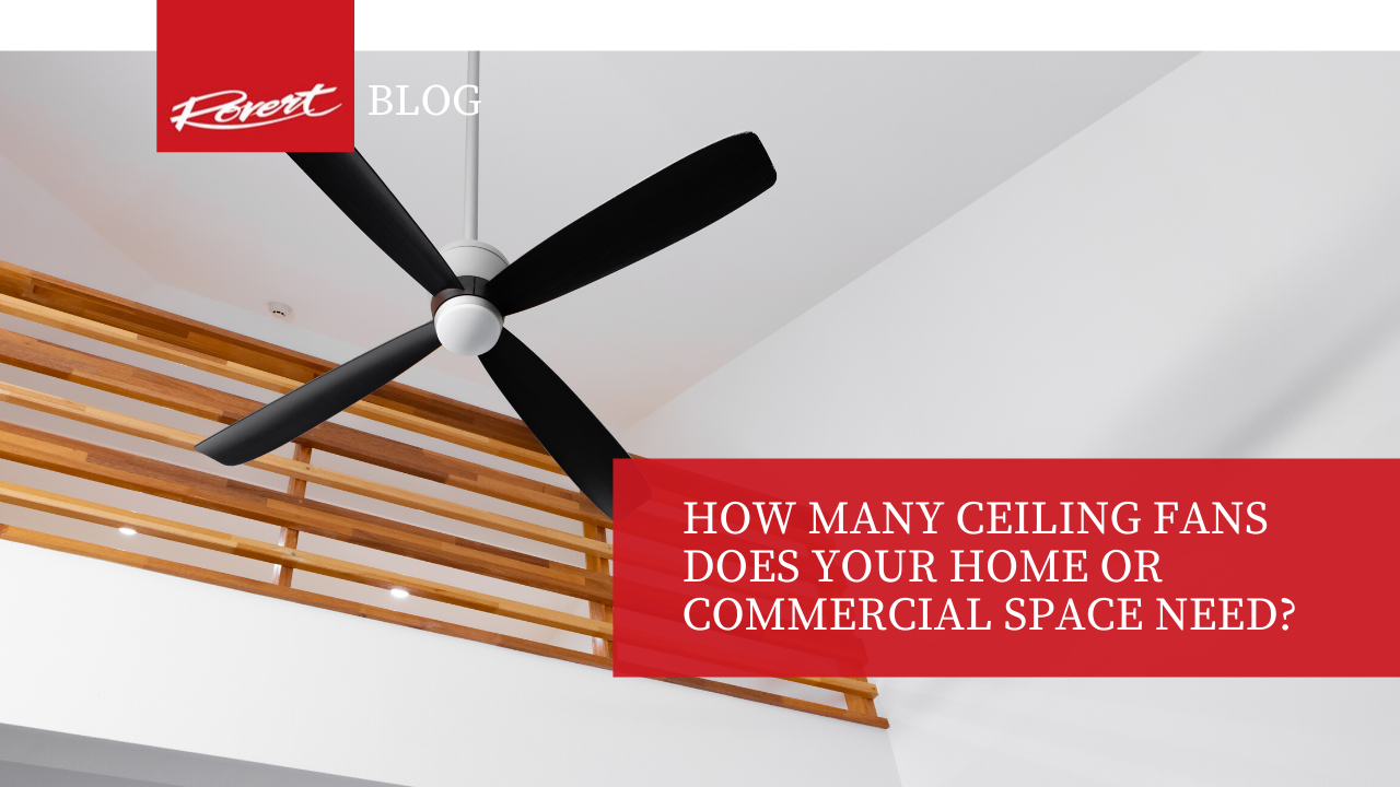 How Many Ceiling Fans Does Your Home or Commercial Space Need